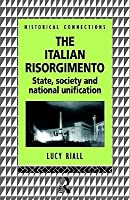 The Italian Risorgimento: State, Society and National Unification