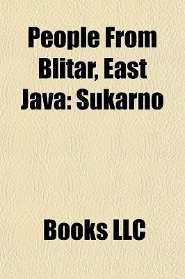 People From Blitar, East Java: Sukarno  by  Books LLC