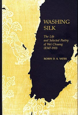 Washing Silk: The Life and Selected Poetry of Wei Chuang Robin D.S. Yates