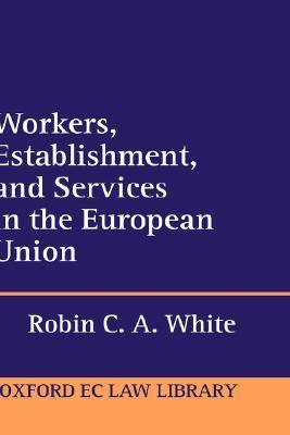 Workers, Establishment, and Services in the European Union  by  Robin C.A. White