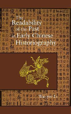 The Readability of the Past in Early Chinese Historiography Wai-Yee Li