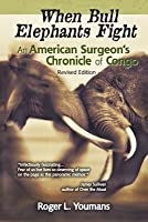 When Bull Elephants Fight: An American Surgeon's Chronicle of Congo