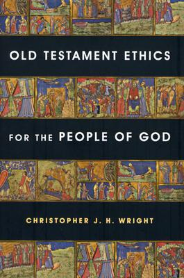 Old Testament Ethics for the People of God Christopher J.H. Wright