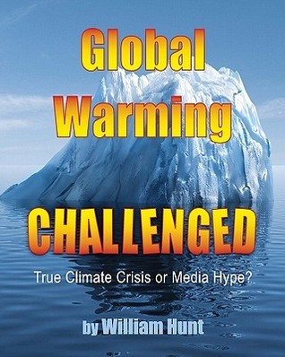 Global Warming, Challenged: True Climate Crisis or Media Hype? William Hunt