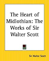 The Heart of Midlothian: The Works of Sir Walter Scott