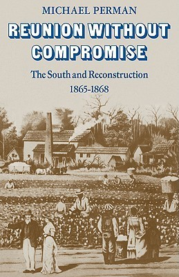 Reunion Without Compromise: The South and Reconstruction: 1865 1868  by  Michael Perman