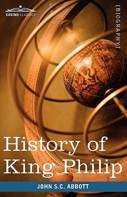 History Of King Philip, Sovereign Chief Of The Wampanoags: Makers Of History John S.C. Abbott
