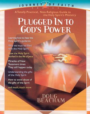 Plugged Into Gods Power: A toally practical, non-religious guide to the Holy Spirits Ministry  by  Doug Beacham