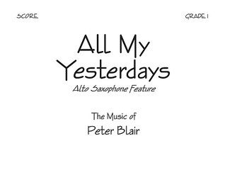 All My Yesterdays - Score: Alto Saxophone Feature  by  Peter Blair