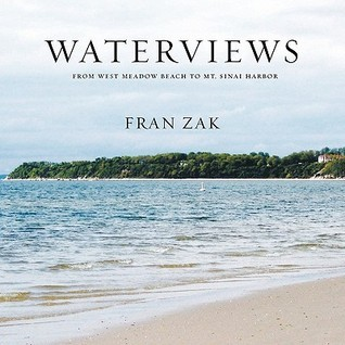 Waterviews: From West Meadow Beach to Mt. Sinai Harbor  by  Fran Zak