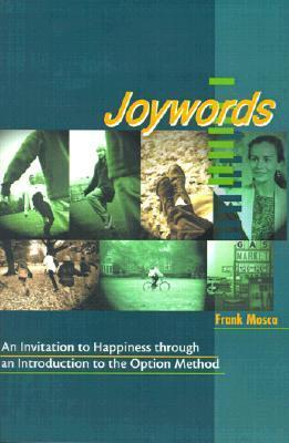 Joywords: An Invitation to Happiness Through an Introduction to the Option Method  by  Frank Mosca