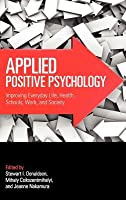 Applied Positive Psychology: Improving Everyday Life, Schools, Work, Health and Society