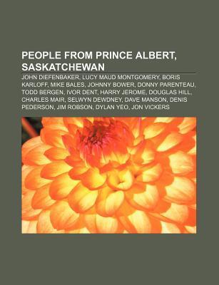 People from Prince Albert, Saskatchewan: John Diefenbaker, Lucy Maud Montgomery, Boris Karloff, Mike Bales, Johnny Bower, Donny Parenteau Source Wikipedia