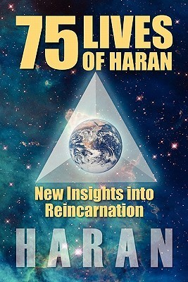 75 Lives of Haran: New Insights Into Reincarnation Haran