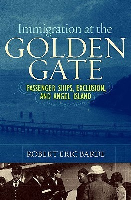 Immigration at the Golden Gate: Passenger Ships, Exclusion, and Angel Island  by  Robert Eric Barde