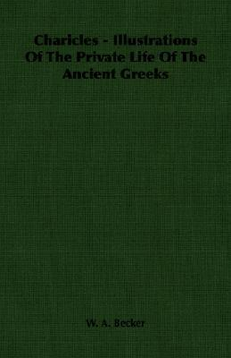 Charicles - Illustrations of the Private Life of the Ancient Greeks  by  W. A. Becker