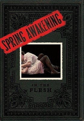 Spring Awakening: In the Flesh  by  David Cote