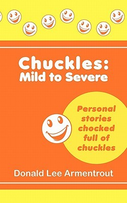 Chuckles: Mild to Severe  by  Donald Lee Armentrout
