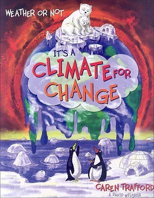 Weather Or Not: Its A Climate For Change  by  Caren Trafford