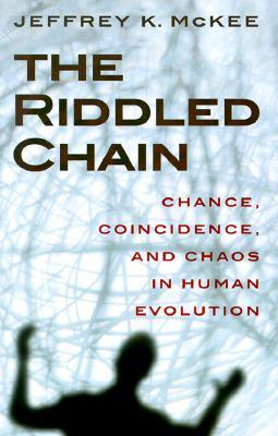 The Riddled Chain: Chance, Coincidence and Chaos in Human Evolution Jeffrey K. McKee