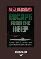 Escape from the Deep: An Epic Story of Courage and Survival During World War II