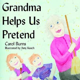 Grandma Helps Us Pretend  by  Carol Burns
