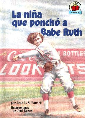 La Nina Que Poncho a Babe Ruth/The Girl Who Struck Out Babe Ruth  by  Jean L.S. Patrick