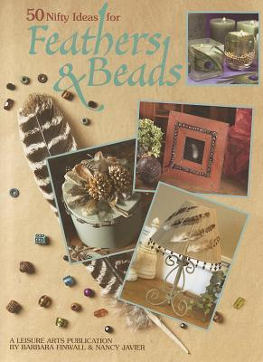 50 Nifty Ideas for Feathers & Beads  by  Barbara Finwall