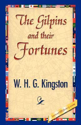 The Gilpins and Their Fortunes W.H.G. Kingston