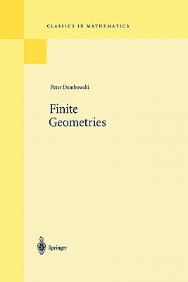 Finite Geometries: Reprint of the 1968 Edition Peter Dembowski
