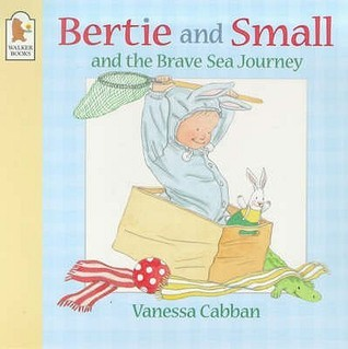 Bertie and Smalls Brave Sea Journey  by  Vanessa Cabban