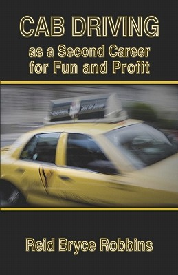 Cab Driving as a Second Career for Fun and Profit  by  Reid  Bryce Robbins