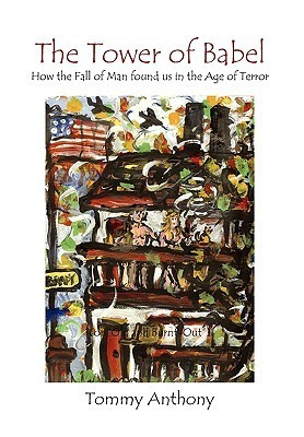 The Tower of Babel How the Fall of Man Found Us in the Age of Terror Tommy Anthony