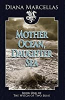Mother Ocean, Daughter Sea (Book One of the Witch of Two Suns)