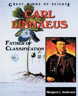 Carl Linnaeus: Father of Classification  by  Margaret J. Anderson