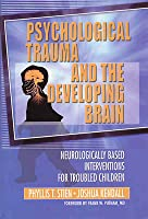 Psychological Trauma and the Developing Brain: Neurologically Based Interventions for Troubled Children