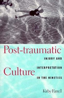 Post-traumatic Culture: Injury and Interpretation in the Nineties  by  Kirby Farrell