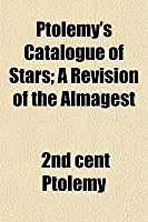 Ptolemy's Catalogue of Stars; A Revision of the Almagest