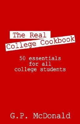 The Real College Cookbook: 50 Essentials for All College Students -  by  G.P. McDonald