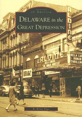 Delaware in the Great Depression  by  R. Brian Page