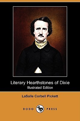 Literary Hearthstones of Dixie (Illustrated Edition)  by  Lasalle Pickett