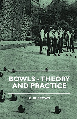 Bowls - Theory and Practice  by  G. Burrows
