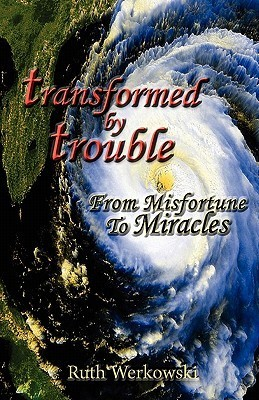 Transformed  by  Trouble: From Misfortune to Miracles by Ruth Werkowski