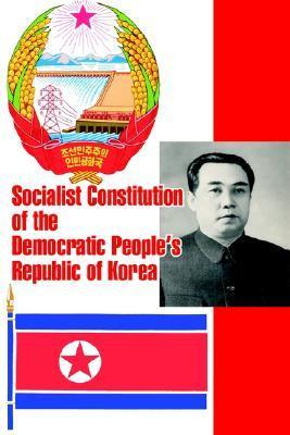 Socialist Constitution of the Democratic Peoples Republic of Korea  by  Supreme Peoples Assembly