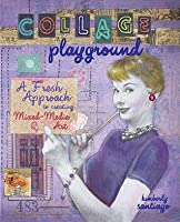 Collage Playground: A Fresh Approach To Creating Mixed Media Art