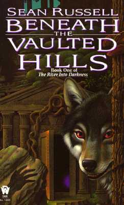 Beneath the Vaulted Hills (The River Into Darkness, #1)  by  Sean Russell