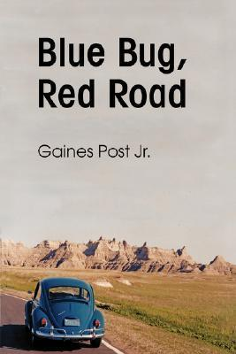 Blue Bug, Red Road  by  Gaines Post Jr.