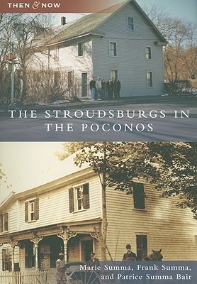 The Stroudsburgs in the Poconos, Pennsylvania (Then and Now) Marie Summa