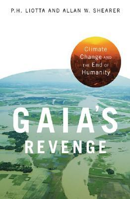 Gaias Revenge: Climate Change and Humanitys Loss  by  P.H. Liotta