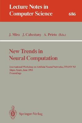 New Trends in Neural Computation: International Workshop on Artificial Neural Networks, Iwann93, Sitges, Spain, June 9-11, 1993. Proceedings  by  José Mira
